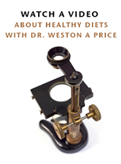 Watch a video about healthy diets discovered by Dr. Weston A Price